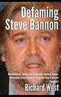Defaming Steve Bannon How Reactionary Liberals Lied and Ridiculed Stephen K Bannon the Counselor to the President of the United States of America