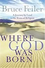 Where God Was Born : A Journey by Land to the Roots of Religion
