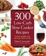 300 Low-Carb Slow Cooker Recipes Healthy Dinners that are Ready When You Are