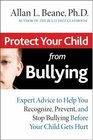 Protect Your Child from Bullying Expert Advice to Help You Recognize Prevent and Stop Bullying Before Your Child Gets Hurt