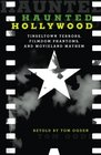 Haunted Hollywood Tinseltown Terrors Filmdom Phantoms and Movieland Mayhem
