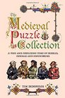 The Medieval Puzzle Collection A Fine and Perplexing Tome of Riddles Enigmas and Conundrums