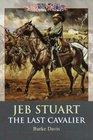 Jeb Stuart  The Last Cavalier