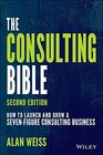 The Consulting Bible How to Launch and Grow a SevenFigure Consulting Business
