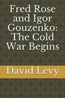 Fred Rose and Igor Gouzenko The Cold War Begins