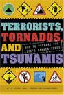Terrorists Tornados and Tsunamis How to Prepare for Life's Danger Zones