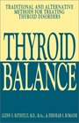 Thyroid Balance Traditional and Alternative Methods for Treating Thyroid Disorders
