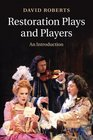 Restoration Plays and Players An Introduction
