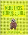 Weird Facts Bizarre Stories and Life's Oddities