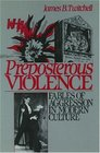 Preposterous Violence Fables of Aggression in Modern Culture