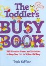 The Toddler's Busy Book: 365 Creative Games and Activities to Keep Your 1-1/2 to 3-year-old Busy