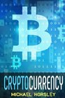 CRYPTOCURRENCY The Complete Basics Guide For Beginners Bitcoin Ethereum Litecoin and Altcoins Trading and Investing Mining Secure and Storing ICO and Future of Blockchain and Cryptocurrencies