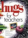 Hugs for Teachers Stories Sayings and Scriptures to Encourage and Inspire