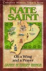 Nate Saint: On a Wing and a Prayer (Christian Heroes: Then & Now, Bk 2)