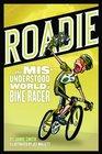 Roadie The Misunderstood World of a Bike Racer