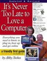 It's Never Too Late to Love a Computer : The Fearless Guide for Seniors