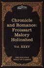 Chronicle and Romance Froissart  Malory  Holinshed The Five Foot Shelf of Classics Vol XXXV