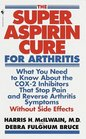Super Aspirin Cure for Arthritis What You Need to Know About the Breakthrough Drugs That Stop Pain and Reverse Arthritis Symptoms Without Side Effects