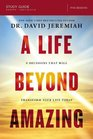 A Life Beyond Amazing Study Guide 9 Decisions That Will Transform Your Life Today