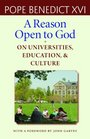 A Reason Open to God On Universities Education and Culture