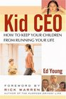 Kid CEO  How to Keep Your Children from Running Your Life