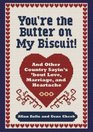 You're the Butter on My Biscuit And Other Country Sayin's 'bout Love Marriage and Heartache