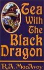 Tea With the Black Dragon (Black Dragon Bk. 1)