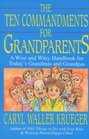 The Ten Commandments for Grandparents A Wise and Witty Handbook for Today's Grandmas and Grandpas