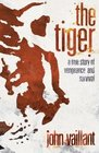 The Tiger A True Story of Vengeance and Survival