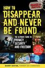 How to Disappear and Never Be Found The Ultimate Guide to Privacy Security and Freedom