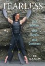 Fearless One Woman One Kayak One Continent