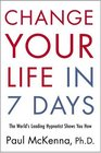 Change Your Life in Seven Days : The World's Leading Hypnotist Shows You How