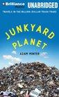 Junkyard Planet Travels in the BillionDollar Trash Trade