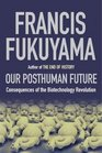 The Posthuman Future Political Consequences of the Biotechnology Revolution