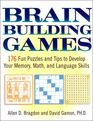 Brain Building Games 176 Fun Puzzles and Tips to Develop Your Memory Math and Language Skills