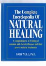 The Complete Encyclopedia of Natural Healing A Comprehensive A-Z Listing of Common and Chronic Illnesses and Their Proven Natural Treatments