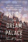 Inside the Dream Palace The Life and Times of New York's Legendary Chelsea Hotel