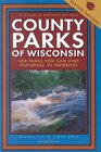 County Parks of Wisconsin : 600 Parks You Can Visit Featuring 25 Favorites