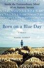 Born on a Blue Day : Inside the Extraordinary Mind of an Autistic Savant : A Memoir
