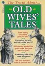The Truth About Old Wives' Tales