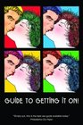 Guide to Getting It On!: Includes Dating, Kissing, Love, Sex, Romance, Marriage, Oral Sex, Fellatio, Cunnillingus, Intercourse, Orgasms, Masturbation, Cybersex, the Prostate,