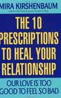Our Love Is Too Good to Feel So Bad  Ten Prescriptions To Heal Your Relationship