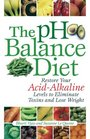 The pH Balance Diet Restore Your Acid-Alkaline Levels to Eliminate Toxins and Lose Weight
