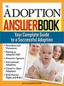 The Adoption Answer Book Your Compete Guide to a Successful Adoption