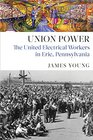 Union Power The United Electrical Workers in Erie Pennsylvania