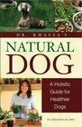 Dr. Khalsa's Natural Dog: A Holistic Guide for Healthier Dogs