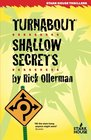 Turnabout / Shallow Secrets
