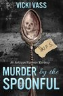 Murder by the Spoonful An Antique Hunters Mystery