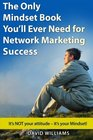 The Only Mindset Book You'll Ever Need for Network Marketing Success It's NOT your Attitude - It's your Mindset