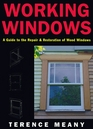 Working Windows A Guide to the Repair and Restoration of Wood Windows